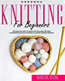 KNITTING FOR BEGINNERS: The Guide On How To Learn Knitting Using Pictures, Illustration And Easy Patterns To Create Amazing Projects (Crafting: 4 ... for Beginners', 'macram', 'quilting for)