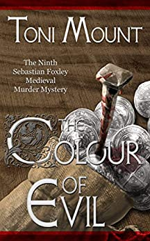 The Colour of Evil: A Sebastian Foxley Medieval Murder Mystery (Sebastian Foxley Medieval Mystery Book 9) by [Toni Mount]