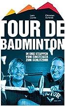 Tour de Badminton: In drei Etappen vom Einsteiger zum Schlitzohr