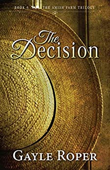 The Decision (The Amish Farm Trilogy Book 3) by [Gayle Roper]