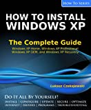 How to Install Windows XP: The Complete Guide (How To Series) (English Edition)