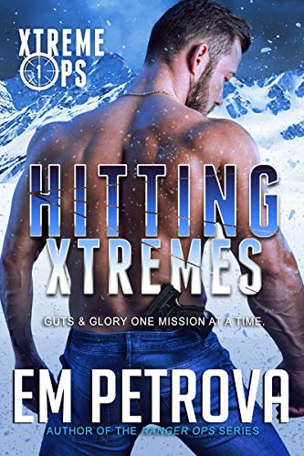 Hitting Xtremes (Xtreme Ops Book 1) by [Em Petrova]