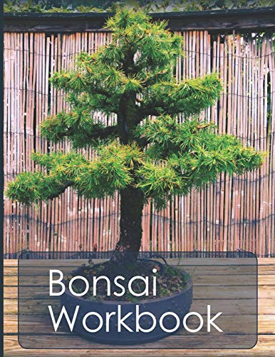 Bonsai Workbook: Your handy organizer for bonsai growing and care
