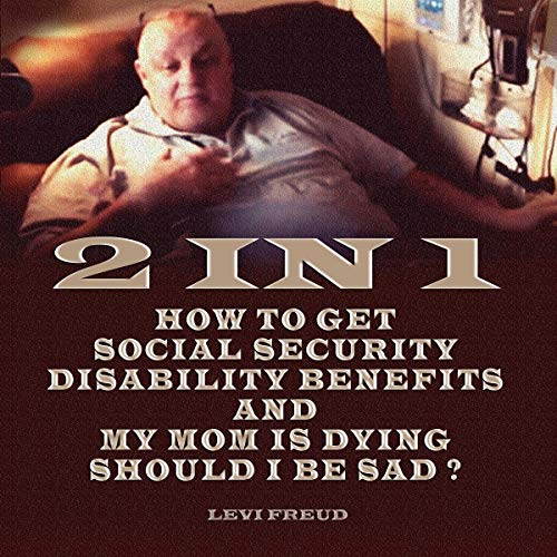 2 in 1 - How to Get Social Security Disability Benefits and My Mom Is Dying Should I Be Sad? audiobook cover art
