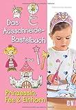 Das Ausschneide-Bastelbuch - Prinzessin