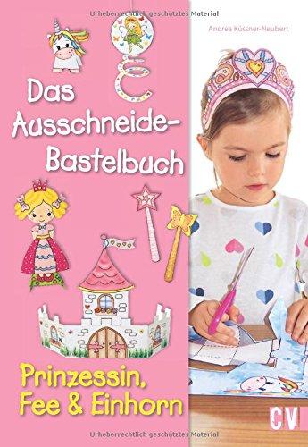 Das Ausschneide-Bastelbuch - Prinzessin, Fee & Einhorn