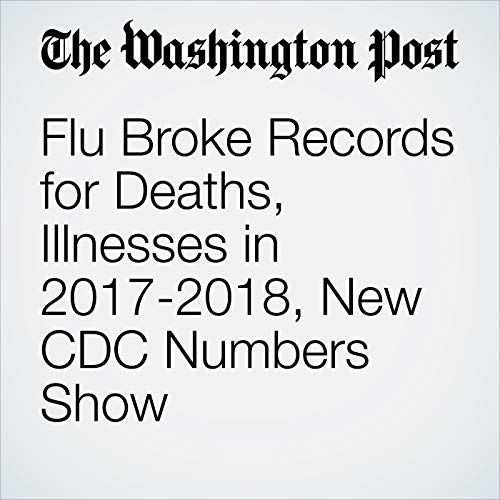 Flu Broke Records for Deaths, Illnesses in 2017-2018, New CDC Numbers Show copertina