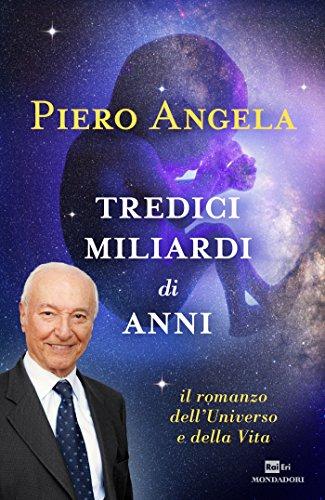 Tredici miliardi di anni: Il romanzo dell¿Universo e della Vita