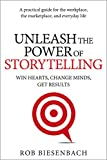 Unleash the Power of Storytelling: Win Hearts, Change Minds, Get Results (English Edition)