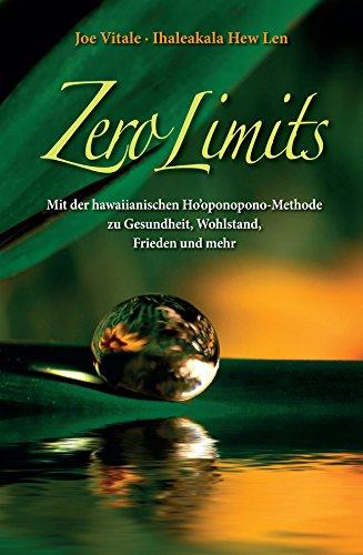 Zero Limits: Mit der Hawaiianischen Ho'oponopono-Methode zu Gesundheit, Wohlstand, Frieden und Mehr (German Edition)