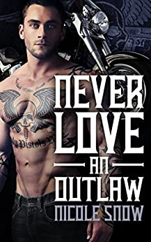 Never Love an Outlaw: Deadly Pistols MC Romance (Outlaw Love) by [Nicole Snow]