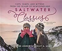 Saltwater Classics: Caps, Vamps and Mittens from the Island of Newfoundland. More Than 25 Favourite Styles to Knit