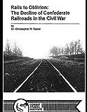 Rails to Oblivion: the Decline of Confederate Railroads in the Civil War: Dr. Christopher R. Gabel