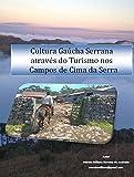 Cultura Gaúcha Serrana através do turismo nos Campos de Cima da Serra (Portuguese Edition)