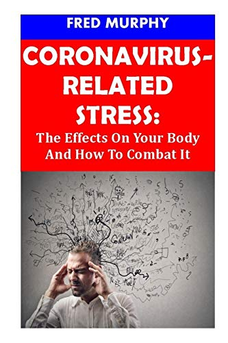 CORONAVIRUS-RELATED STRESS: The Effects On Your Body And How To Combat It