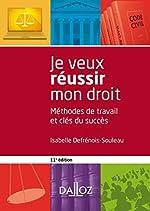 Je veux réussir mon droit - 11e ed. - Méthodes de travail et clés du succès d'Isabelle Defrénois-Souleau