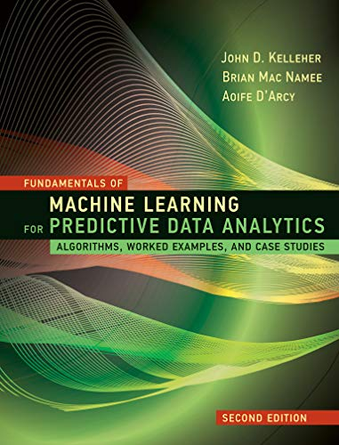 Fundamentals of Machine Learning for Predictive Data Analytics, second...