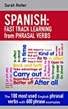 SPANISH: FAST TRACK LEARNING from PHRASAL VERBS: The 100 most used English phrasal verbs with 600 phrase examples. (SPANISH: FAST TRACK LEARNING FOR ENGLISH SPEAKERS  Book 7)
