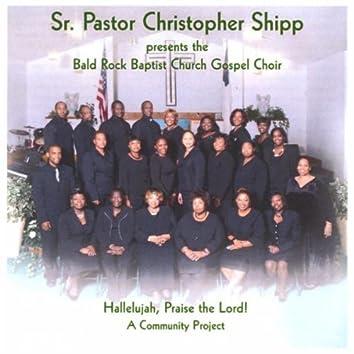 SR. PASTOR CHRISTOPHER SHIPP PRESENTS THE BALD ROCK BAPTIST CHURCH GOSPEL CHOIR - HALLELUJAH, PRAISE THE LORD