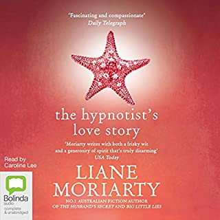 The Hypnotist's Love Story                   By:                                                                                                                                 Liane Moriarty                               Narrated by:                                                                                                                                 Caroline Lee                      Length: 16 hrs and 32 mins     600 ratings     Overall 4.3