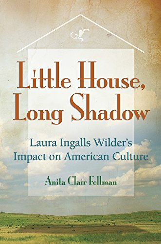 Little House, Long Shadow: Laura Ingalls Wilder's Impact on American Culture (Volume 1)
