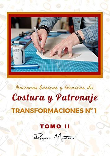 Nociones Básicas y Técnicas de Costura y Patronaje Transformaciones Nº1: Tomo II, Trasformaciones Nº1