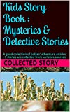 Kids Story Book : Mysteries & Detective Stories: A good collection of babies' adventure articles . 6 stories are collected from varieties sources (English Edition)