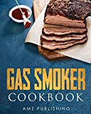 Gas Smoker Cookbook: Ultimate Gas Smoker and Grill Cookbook for Smoking and Grilling