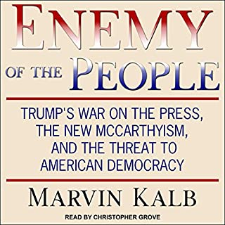 Enemy of the People     Trump's War on the Press, the New McCarthyism, and the Threat to American Democracy              Auteur(s):                                                                                                                                 Marvin Kalb                               Narrateur(s):                                                                                                                                 Christopher Grove                      Durée: 5 h et 50 min     Pas de évaluations     Au global 0,0