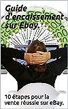 Guide d'encaissement sur Ebay.: 10 étapes pour la vente réussie sur eBay (French Edition)