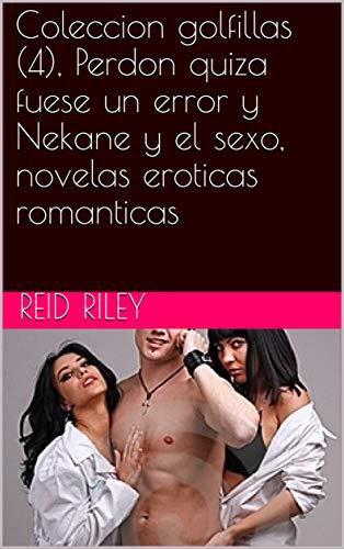 Coleccion golfillas (4), Perdon quiza fuese un error y Nekane y el sexo, novelas eroticas romanticas