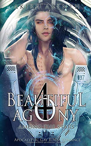 Beautiful Agony 4 - Among the Stars: Apocalyptic Gay BDSM Romance