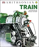 Train: The Definitive Visual History