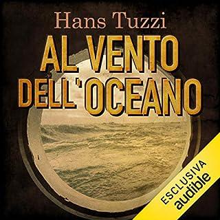 Al vento dell'Oceano     Il ciclo di Neron Vukcic 3              Di:                                                                                                                                 Hans Tuzzi                               Letto da:                                                                                                                                 Giuliano Bonetto                      Durata:  4 ore e 44 min     23 recensioni     Totali 4,2