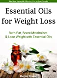 Essential Oils for Weight Loss - Burn Fat, Boost Metabolism & Lose Weight with Essential Oils...