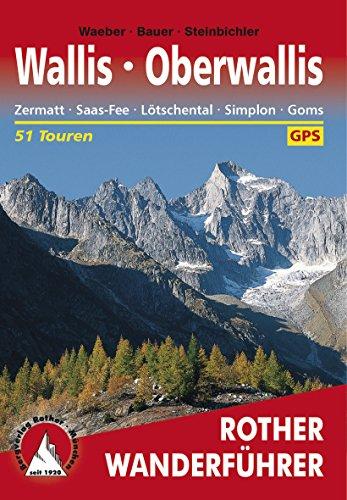 Oberwallis: Zermatt – Saas-Fee – Lötschental – Simplon – Goms, 51 Touren (Rother Wanderführer)
