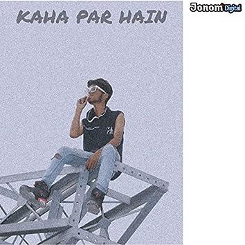 Kaha Par Hain