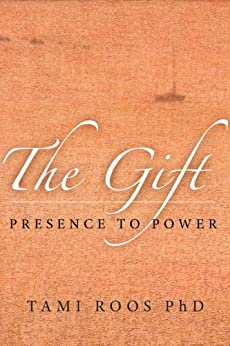 The Gift: Presence to Power by [Tami Roos]