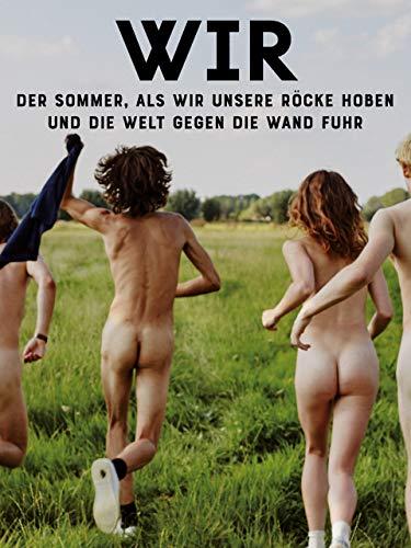 WIR: Der Sommer, als wir unsere Röcke hoben und die Welt gegen die Wand fuhr