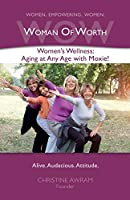 WOW Woman of Worth: Women's Wellness - Aging at Any Age with Moxie!