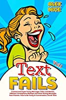 Text Fails: Comical and Super Funny Messages Jokes and Memes, Hilarious Smartphone Mishaps and Gone Wrong Messages from Parents. How to Be Funny in Conversation, Drunk Texts (Vol.1)