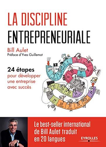 La discipline entrepreneuriale: 24 étapes pour développer une entreprise avec succès. Préface d'Yves Guillemot