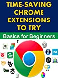 Time-Saving Chrome Extensions to Try: Basics for Beginners (Business Basics for...