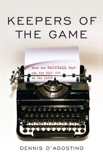 Keepers of the Game: When the Baseball Beat was the Best Job on the Paper