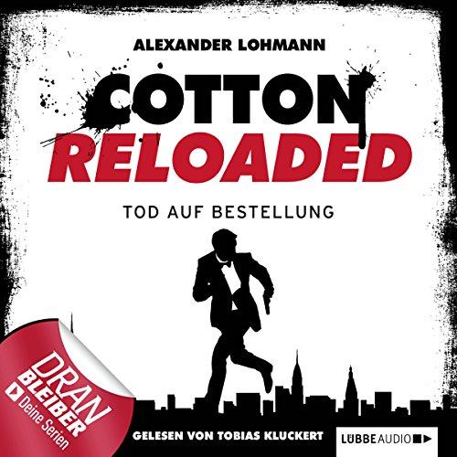 Tod auf Bestellung     Cotton Reloaded 11              Autor:                                                                                                                                 Alexander Lohmann                               Sprecher:                                                                                                                                 Tobias Kluckert                      Spieldauer: 2 Std. und 41 Min.     40 Bewertungen     Gesamt 4,6