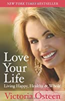 Love Your Life: Living Happy, Healthy, and Whole by Victoria Osteen(2009-04-07)