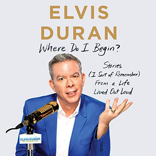 Where Do I Begin?     Stories from a Life Lived Out Loud              By:                                                                                                                                 Elvis Duran                               Narrated by:                                                                                                                                 Elvis Duran                      Length: 9 hrs     Not rated yet     Overall 0.0