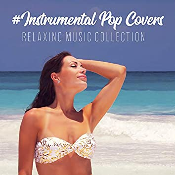 #Instrumental Pop Covers: Relaxing Music Collection
