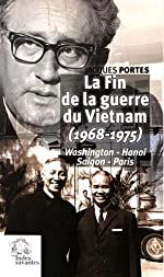 La fin de la guerre du Vietnam (1968-1975) - Washington, Hanoi, Saigon, Paris de Jacques Portes