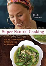 Super Natural Cooking: Five Delicious Ways to Incorporate Whole and Natural Foods into Your Cooking [A Cookbook]